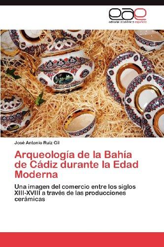 Arqueolog a de La Bah a de C Diz Durante La Edad Moderna 9783845486529