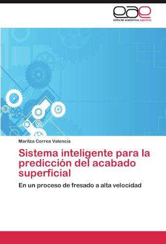 Sistema Inteligente Para La Predicci N del Acabado Superficial 9783845488684