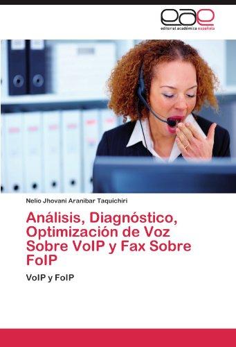 An Lisis, Diagn Stico, Optimizaci N de Voz Sobre Voip y Fax Sobre Foip 9783845492858