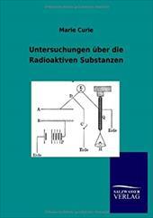 Untersuchungen �ber die Radioaktiven Substanzen - Curie, Marie