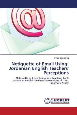 Netiquette of Email Using : Jordanian English Teachers' Perceptions