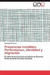 Presencias Invisibles. Performance, Identidad y Migraci N 19851224