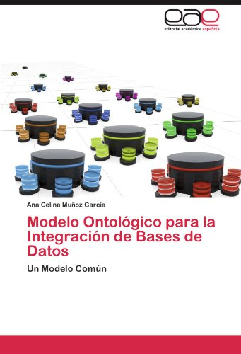 Modelo Ontol Gico Para La Integraci N de Bases de Datos 9783846576717