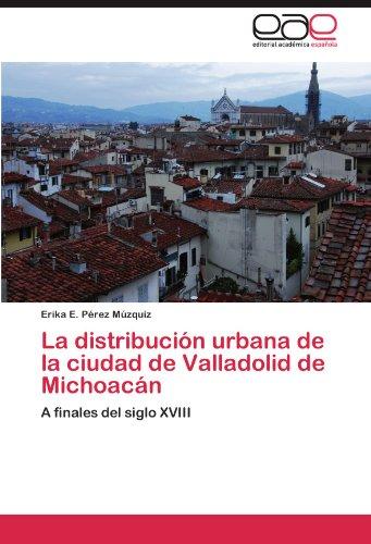 La Distribuci N Urbana de La Ciudad de Valladolid de Michoac N 9783846577110
