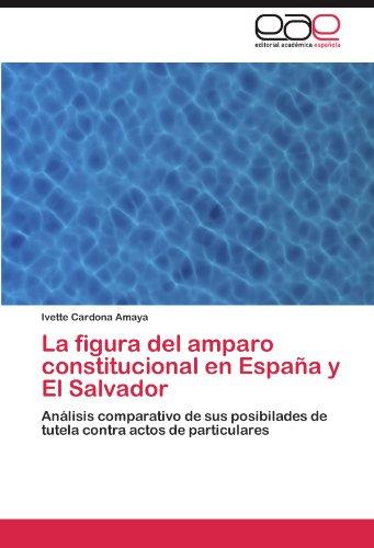 La Figura del Amparo Constitucional En Espa A Y El Salvador 9783846579350