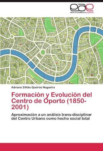 Formaci N y Evoluci N del Centro de Oporto (1850-2001) 9783847355151