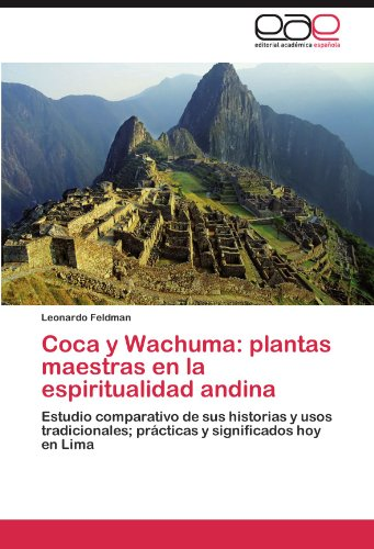 Coca Y Wachuma Plantas Maestras En La Espiritualidad Andina By Leonardo Feldman 9783847360681 Reviews Description And More Betterworldbooks Com