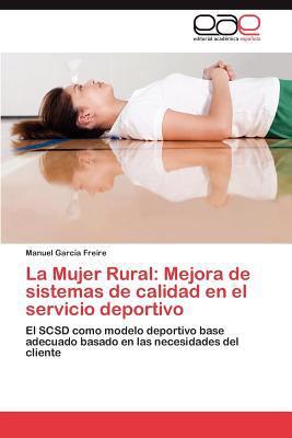 La Mujer Rural: Mejora de Sistemas de Calidad En El Servicio Deportivo 9783847360827