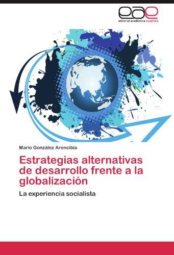 Estrategias Alternativas de Desarrollo Frente a la Globalizaci N 9783847363507