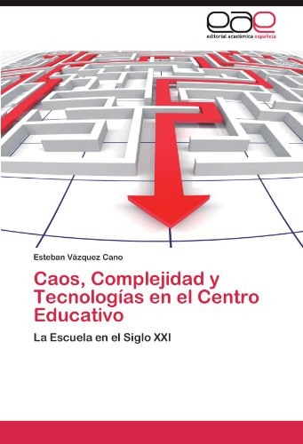 Caos, Complejidad y Tecnolog as En El Centro Educativo 9783847365969