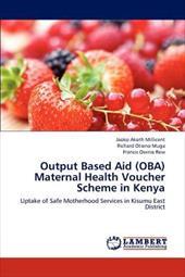 Output Based Aid (OBA) Maternal Health Voucher Scheme in Kenya 19942551