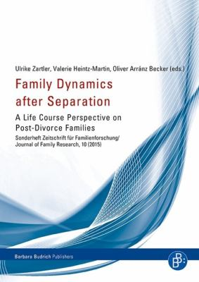 Family Dynamics After Separation: A Life Course Perspective on Post-Divorce Families (ZfF Sonderheft)