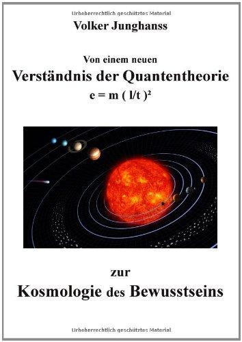 Von Einem Neuen Verst Ndnis Der Quantentheorie Zur Kosmologie Des Bewusstseins 9783848200603