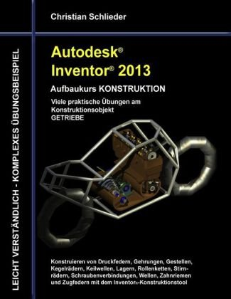 Autodesk Inventor 2013 - Aufbaukurs Konstruktion 9783848203680