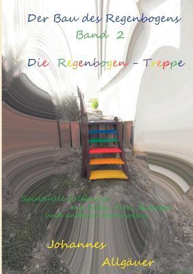 Der Bau Des Regenbogens Band 2 - Die Regenbogen-Treppe 9783848205189