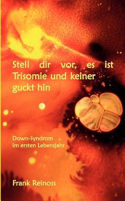 Stell Dir VOR Es Ist Trisomie Und Keiner Guckt Hin 9783848206179