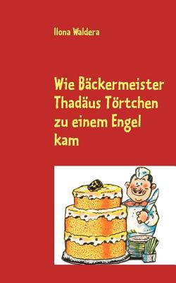 Wie B Ckermeister Thad Us T Rtchen Zu Einem Engel Kam 9783848217380