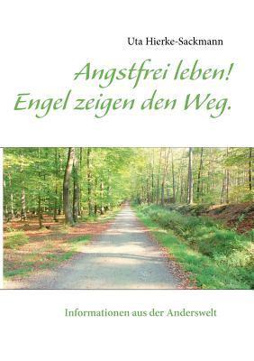 Angstfrei Leben! Engel Zeigen Den Weg. 9783848217410