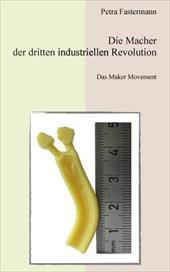 Die Macher Der Dritten Industriellen Revolution - Fastermann, Petra