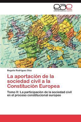 La Aportaci N de La Sociedad Civil a la Constituci N Europea 9783848451654