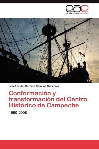 Conformaci N y Transformaci N del Centro Hist Rico de Campeche 9783848453726