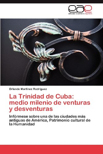 La Trinidad de Cuba: Medio Milenio de Venturas y Desventuras 9783848456222
