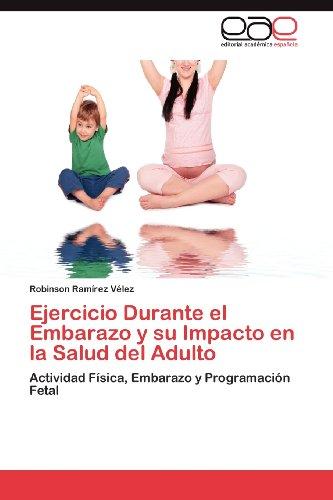 Ejercicio Durante El Embarazo y Su Impacto En La Salud del Adulto 9783848458769