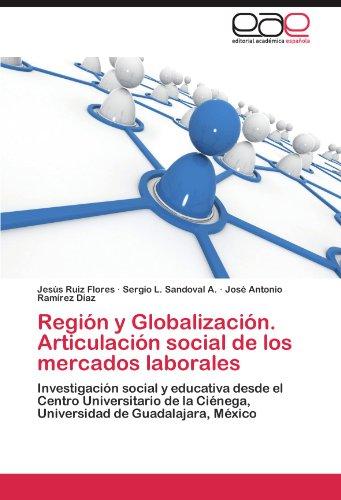 Regi N y Globalizaci N. Articulaci N Social de Los Mercados Laborales 9783848462957