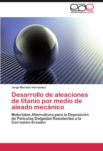 Desarrollo de Aleaciones de Titanio Por Medio de Aleado Mec Nico 9783848465033