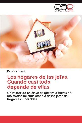 Los Hogares de Las Jefas. Cuando Casi Todo Depende de Ellas 9783848472512
