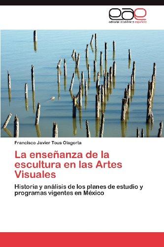La Ense Anza de La Escultura En Las Artes Visuales 9783848472550