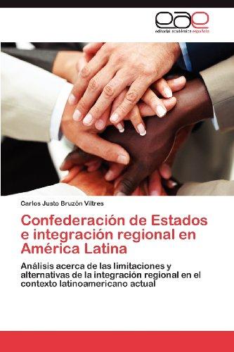 Confederaci N de Estados E Integraci N Regional En Am Rica Latina 9783848474981