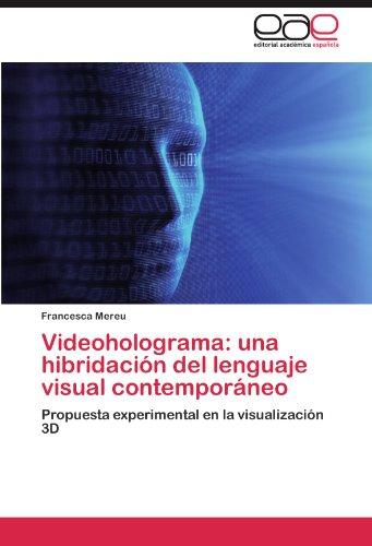 Videoholograma: Una Hibridaci N del Lenguaje Visual Contempor Neo 9783848475179