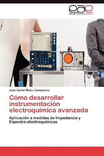 C Mo Desarrollar Instrumentaci N Electroqu Mica Avanzada 9783848476480