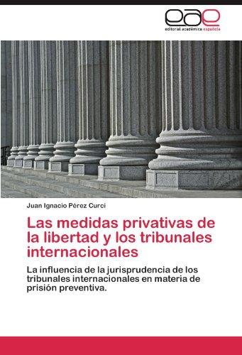 Las Medidas Privativas de La Libertad y Los Tribunales Internacionales 9783848476527
