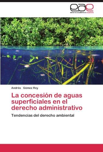 La Concesi N de Aguas Superficiales En El Derecho Administrativo 9783848476886
