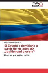 El Estado Colombiano a Partir de Los a OS 90 Legitimidad O Crisis? 18824760