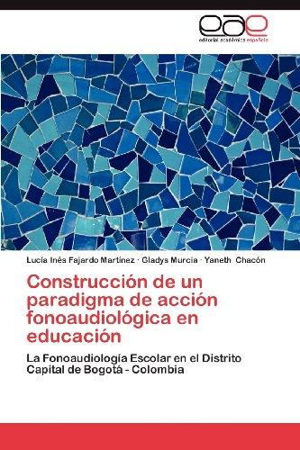 Construcci N de Un Paradigma de Acci N Fonoaudiol Gica En Educaci N 9783848477838