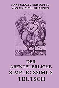 Der abenteuerliche Simplicissimus Teutsch: Vollstndige Ausgabe (German Edition)