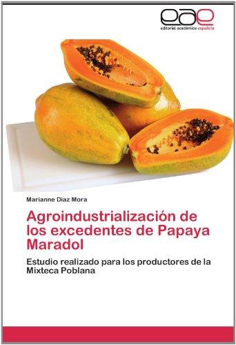 Agroindustrializaci N de Los Excedentes de Papaya Maradol 9783846560884