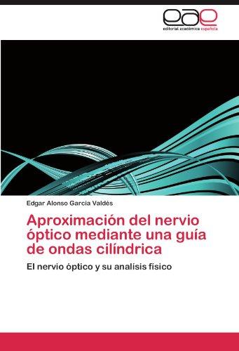 Aproximaci N del Nervio Ptico Mediante Una Gu a de Ondas CIL Ndrica 9783846578087