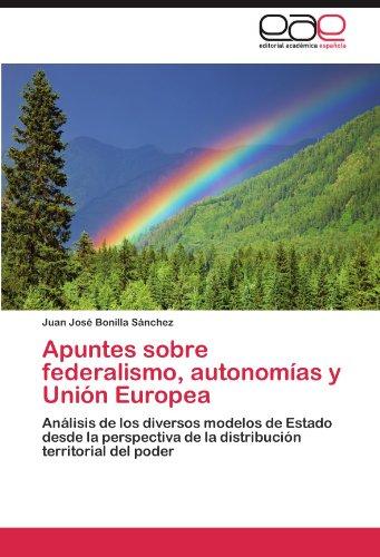 Apuntes Sobre Federalismo, Autonom as y Uni N Europea 9783847361008