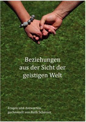 Beziehungen Aus Der Sicht Der Geistigen Welt 9783842367135