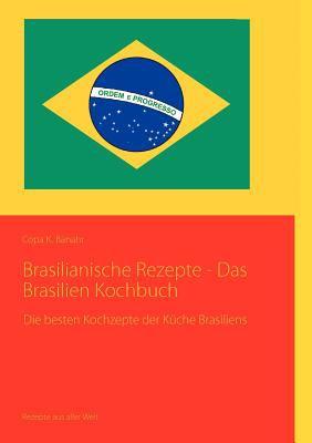 Brasilianische Rezepte - Das Brasilien Kochbuch