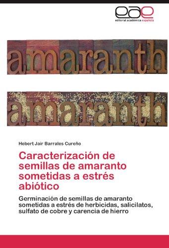Caracterizaci N de Semillas de Amaranto Sometidas a Estr S ABI Tico 9783845494869