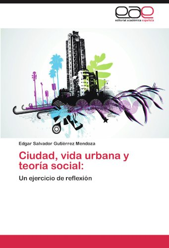 Ciudad, Vida Urbana y Teor a Social 9783847351870