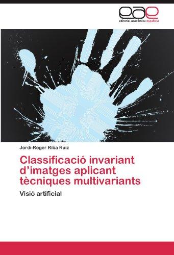 Classificaci Invariant D'Imatges Aplicant T Cniques Multivariants 9783847353836