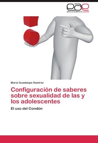 Configuraci N de Saberes Sobre Sexualidad de Las y Los Adolescentes 9783846567470