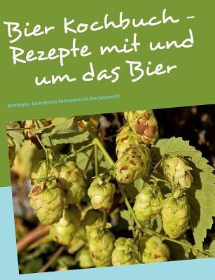 Das Bier Kochbuch - Rezepte Mit Und Um Das Bier 9783842364912
