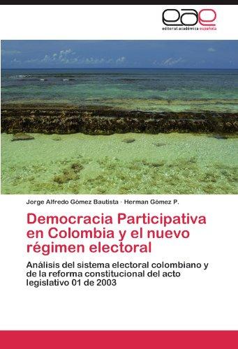 Democracia Participativa En Colombia y El Nuevo R Gimen Electoral 9783846562260